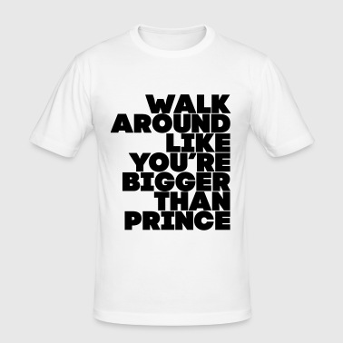 walk_around_bigger_than_prince - Men's Slim Fit T-Shirt