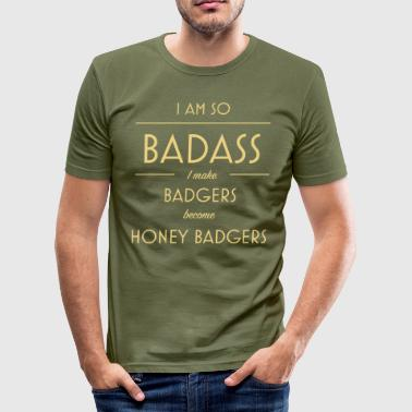 I am so badass I make badgers become honey badgers - Men's Slim Fit T-Shirt