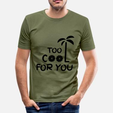 Too Cool For You too cool for you - Men's Slim Fit T-Shirt