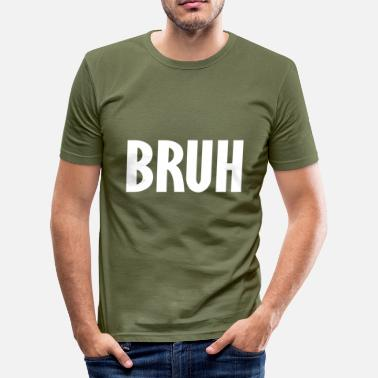 Bruh bruh - slim fit T-shirt