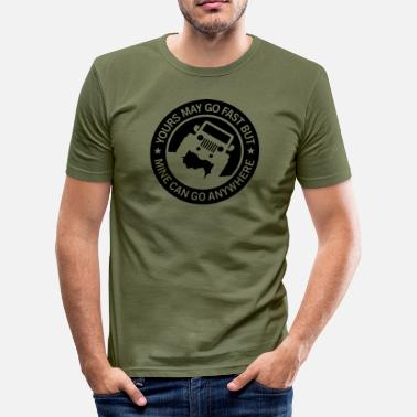 Jeep Wrangler Yours may go fast but mine can go anywhere - Men's Slim Fit T-Shirt