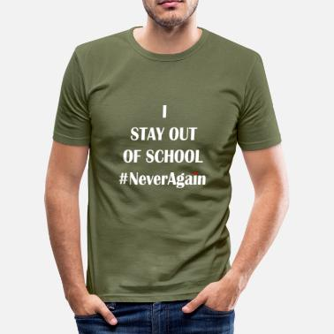 Out I STAY OUT OF SCHOOL NeverAgain - Men's Slim Fit T-Shirt