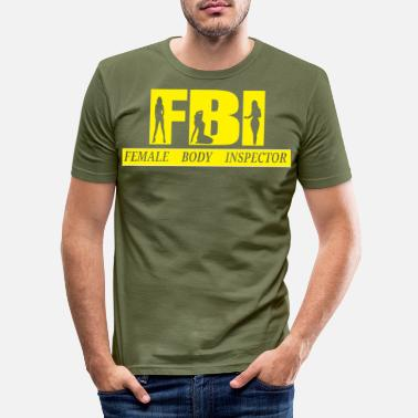 Body FBI, female body inspector, party macho fun shirt - Men's Slim Fit T-Shirt