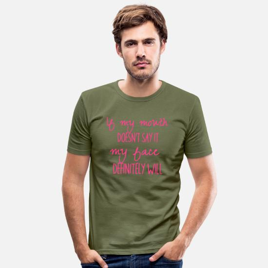 Énonciations Humoristiques T-shirts - If my mouth doesn`t say it (pink) - T-shirt moulant Homme vert kaki