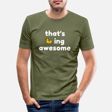 Pick Up Line That's ducking awesome funny compliment shirt - Men's Slim Fit T-Shirt