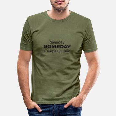 Someday is maybe too late - Männer Slim Fit T-Shirt