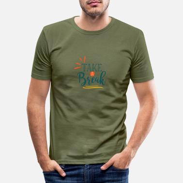 Take Take a break - take a break - Men's Slim Fit T-Shirt