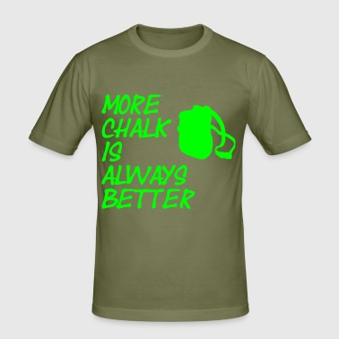 More chalk is always better - Männer Slim Fit T-Shirt