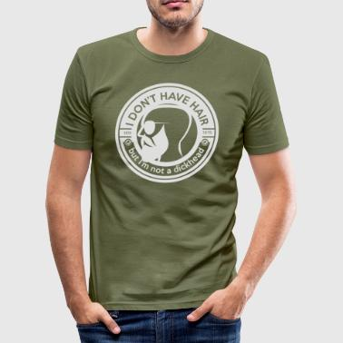 I Do not have hair but I'm not a dickhead - Men's Slim Fit T-Shirt