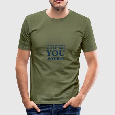 Nobody owes you something! - Men's Slim Fit T-Shirt