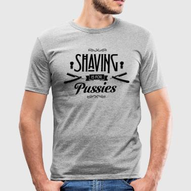 Shaving is for Pussies - slim fit T-shirt