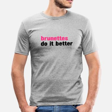 Brunette brunettes do it better - Camiseta ajustada hombre