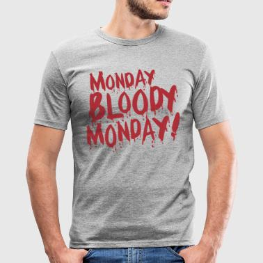 Monday Bloody Monday! - slim fit T-shirt