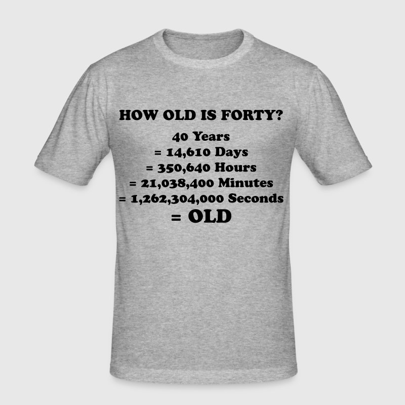 How old is 40 really? - Men's Slim Fit T-Shirt
