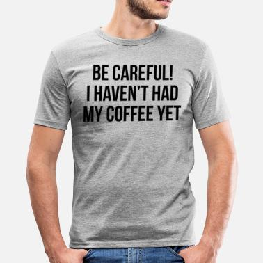 Lèvetôt be careful i haven t had my coffee yet - T-shirt près du corps Homme