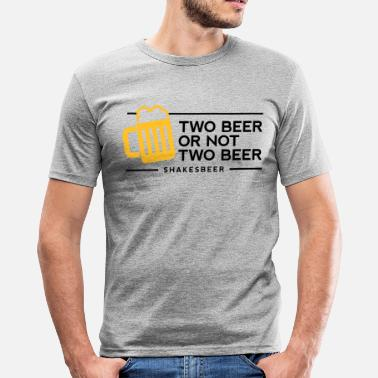 Beer Quote Two beer or not two beer. Shakes Beer! - Men's Slim Fit T-Shirt