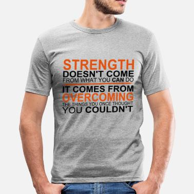Running Motivation Strength comes from Overcoming - Men's Slim Fit T-Shirt