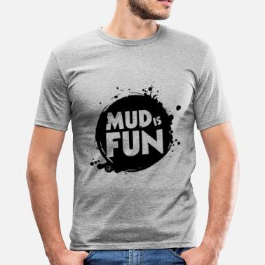 Mud Mud is fun - Men's Slim Fit T-Shirt