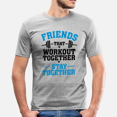 Cadeau Best Friend Friends That Workout Together Stay Together - T-shirt près du corps Homme
