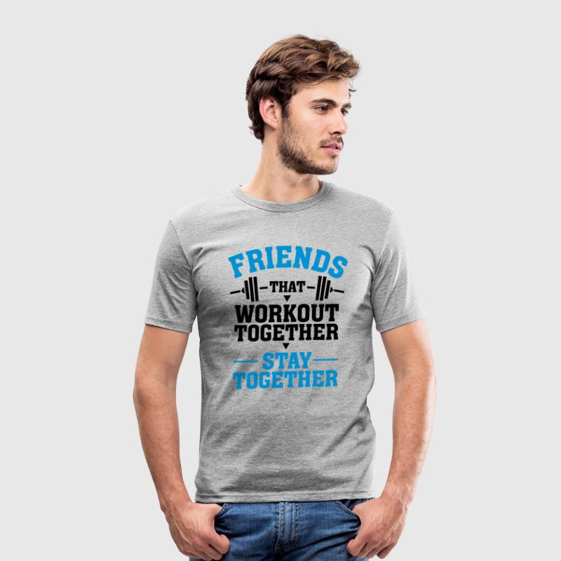 Friends That Workout Together Stay Together - Camiseta ajustada hombre
