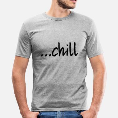 Chill ... chill - slim fit T-shirt