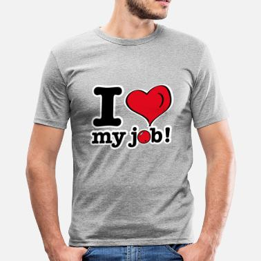Job I love my job (original style) - T-shirt près du corps Homme