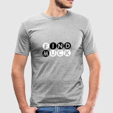 Find muck. Simply Mindfuck gift T-Shirt. - Männer Slim Fit T-Shirt