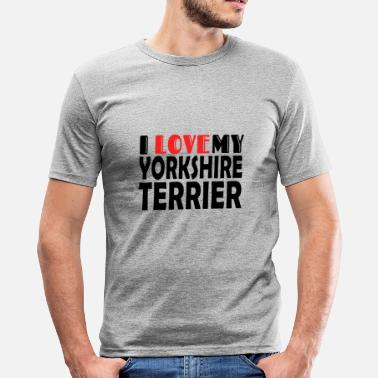 I LOVE YORKSHIRE TERRIER DOGS - Men's Slim Fit T-Shirt
