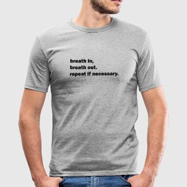 breath in breath out - Men's Slim Fit T-Shirt