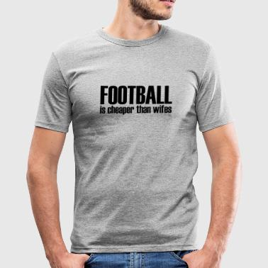 football is cheaper than wifes - Camiseta ajustada hombre