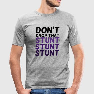 Stunt Cheerleader: Don't Drop That Stunt Stunt Stunt - Men's Slim Fit T-Shirt