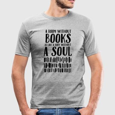 A Room Without Books Is Like A Body Without Soul - Men's Slim Fit T-Shirt