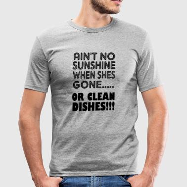Aint To aint no sunshine or clean dishes - Men's Slim Fit T-Shirt