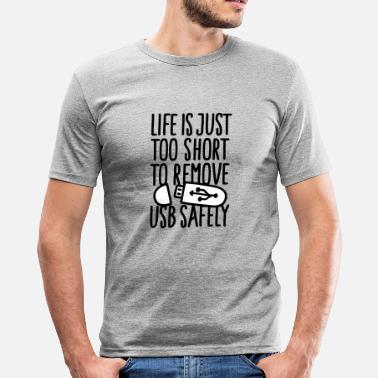 Usb Life is just too short to remove usb safely 2clr - Camiseta ajustada hombre