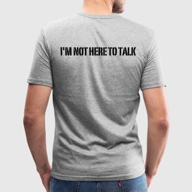 I'm Not Here To Talk, Crossfit, Fitness, Training - Männer Slim Fit T-Shirt