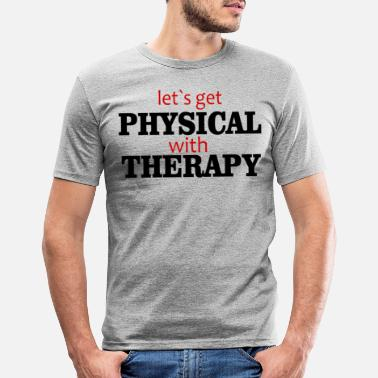 Physio Physiotherapie Physiotherapie Physio Physiotherapeut - Männer Slim Fit T-Shirt