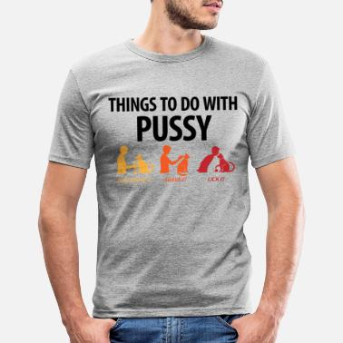 Quote Things that you can do with a pussy. - Men's Slim Fit T-Shirt