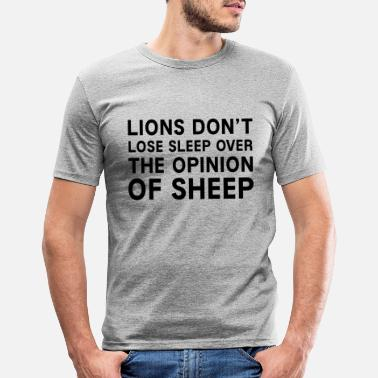 Lions don't lose sleep over the opinion of sheep. - Men's Slim Fit T-Shirt