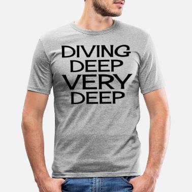 Deep Diving Deep Very Deep - Männer Slim Fit T-Shirt