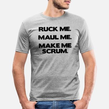 Rugby Ruck Me Maul Me Make Me Scrum - Men's Slim Fit T-Shirt