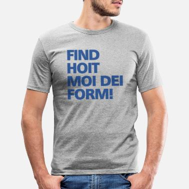 Lederhose Find hoit moi dei form - Männer Slim Fit T-Shirt