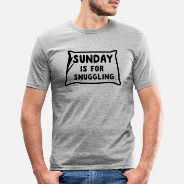 Snuggle Sunday is for snuggling - Men's Slim Fit T-Shirt