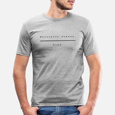 Mountains. Oceans. Home. Design 2 by PLYmyART - Men's Slim Fit T-Shirt