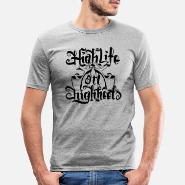 Highheels High Life On HighHeels - Men's Slim Fit T-Shirt