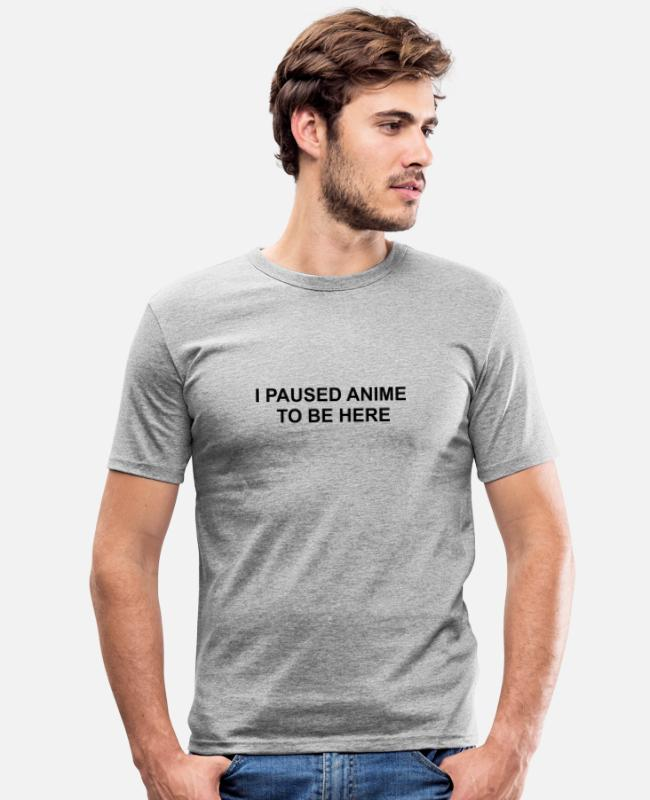 Geburtstag T-Shirts - I paused Anime to be here Shirt - Männer Slim Fit T-Shirt Grau meliert