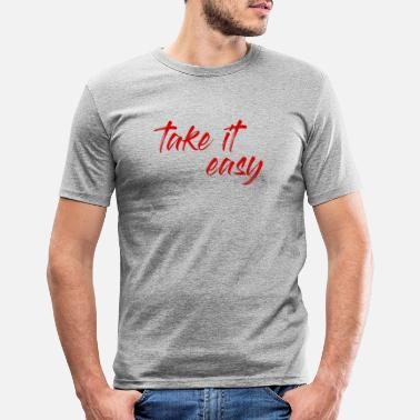 Take take it easy take it easy - Men's Slim Fit T-Shirt