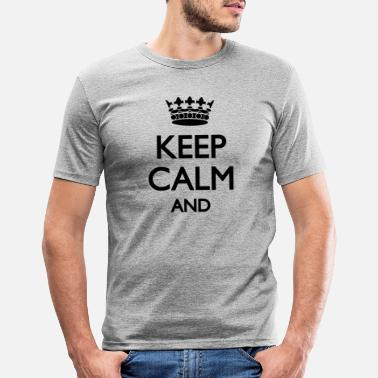 Keep Calm Keep Calm - Mannen slim fit T-shirt