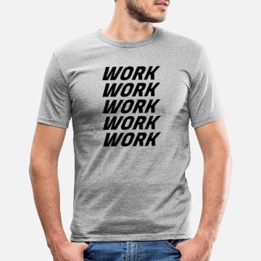 Worker Work Work Work Work - Männer Slim Fit T-Shirt