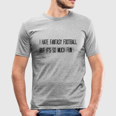 I hate fantasy football - Men's Slim Fit T-Shirt