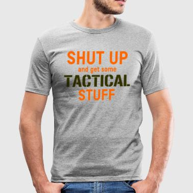 Shut Up and get some tactical stuff - Men's Slim Fit T-Shirt